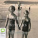 Once We Were Sisters | Sheila Kohler