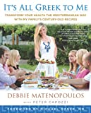 It s All Greek to Me: Transform Your Health the Mediterranean Way with My Family s Century-Old Recipes