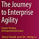 The Journey to Enterprise Agility: Systems Thinking and Organizational Legacy | Daryl Kulak,Hong Li