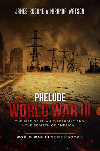 Prelude to World War III: The Rise of the Islamic Republic and the Rebirth of America (World War III Series Book 1) by [Rosone, James,  Miranda Watson]