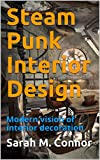 Steam Punk Interior Design: Modern vision of interior decoration