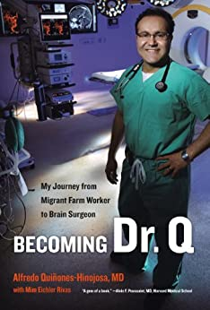 Becoming Dr. Q: My Journey from Migrant Farm Worker to Brain Surgeon by [Quiñones-Hinojosa, Alfredo]