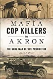 img - for Mafia Cop Killers in Akron: The Gang War before Prohibition (True Crime) book / textbook / text book