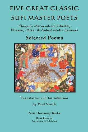Five Great Classic Sufi Master Poets: Selected Poems: Khaqani, Mu?in ud-din Chishti, ?Attar & Auhad ud-din Kermani