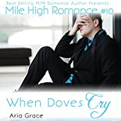 When Doves Cry: Mile High Romance, Book 10 | Aria Grace