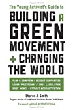img - for The Young Activist's Guide to Building a Green Movement and Changing the World: Plan a Campaign, Recruit Supporters, Lobby Politicians, Pass Legislation, Raise Money, Attract Media Attention book / textbook / text book