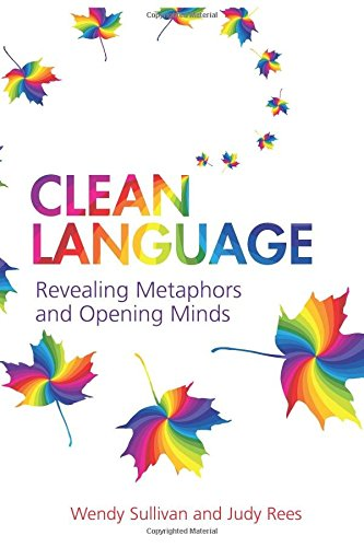 Clean Language:Revealing Metaphors and Opening Minds