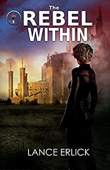 The Rebel Within (Rebels Book 1) by [Erlick, Lance]