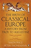 Front cover for the book The Birth of Classical Europe: A History from Troy to Augustine by Simon Price