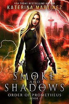 Smoke and Shadows (Order of Prometheus Book 1) by [Martinez, Katerina]