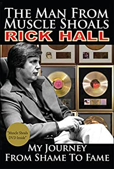 The Man from Muscle Shoals: My Journey from Shame to Fame by [Hall, Rick]