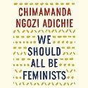We Should All Be Feminists Audiobook by Chimamanda Ngozi Adichie Narrated by Chimamanda Ngozi Adichie