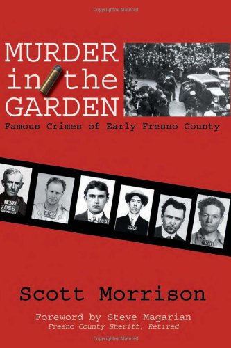 Murder in the Garden: Famous Crimes of Early Fresno County ()