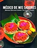 img - for Mexico De Mis Sabores - Mexican Wine and Cuisine: The Perfect Couple (V1.0) book / textbook / text book
