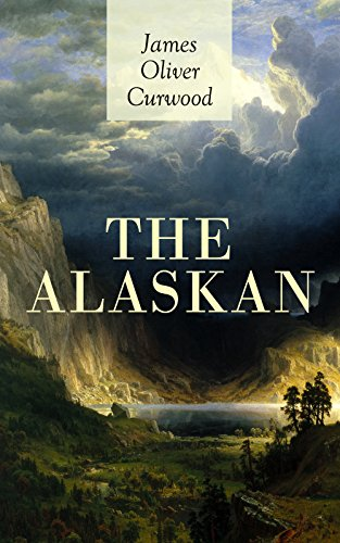 THE ALASKAN: Western Classic - A Gripping Tale of Forbidden Love, Attempted Murder and Gun-Fight in the Captivating Wilderness of Alaska (Little House On The Prairie The Stranger)