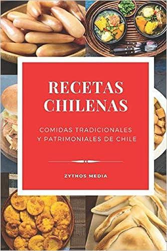 Recetas Chilenas: Comidas Tradicionales y Patrimoniales de Chile