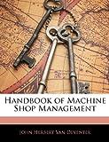 Handbook of MacHine Shop Management, John Herbert Van Deventer, 1146118104