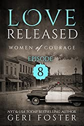 Love Released: Episode Eight (Women of Courage Book 8)