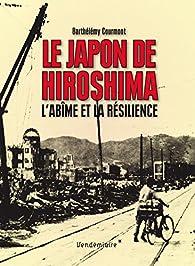 Le Japon de Hiroshima - L'abîme et la résilience par Barthélémy Courmont