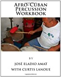 Afro-Cuban Percussion Workbook, Jose Amat, 1463772432