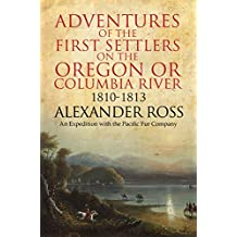Adventures of the First Settlers on the Oregon or Columbia River, 1810-1813