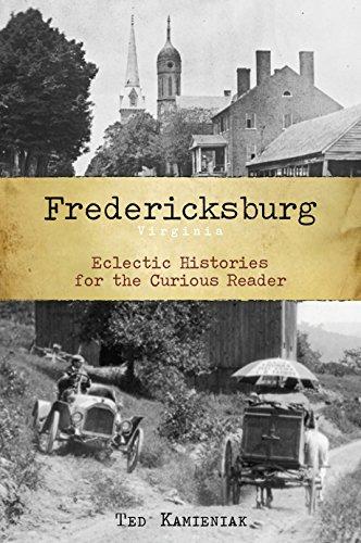 Fredericksburg, Virginia: Eclectic Histories for the Curious Reader (American - Spotsylvania Va Fredericksburg