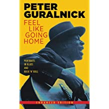 Feel Like Going Home (Enhanced Edition): Portraits in Blues and Rock 'n' Roll