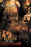Echoes in the Graveyard, Sj Calhoun, 1479731862