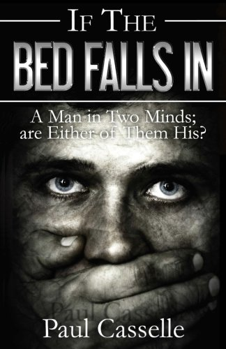 If The Bed Falls In: A Man in Two Minds; are Either of Them His? (Bedfellows Thriller Series) (Volume 1)