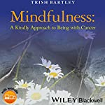 Mindfulness: A Kindly Approach to Being with Cancer | Trish Bartley