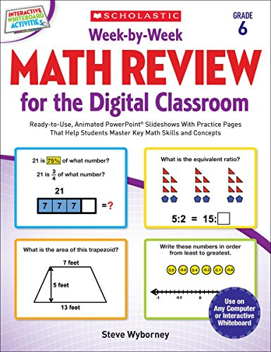 Week-by-Week Math Review for the Digital Classroom: Grade 6: Ready-to-Use, Animated PowerPoint Slideshows With Practice Pages That Help Students Master Key Math Skills and Concepts