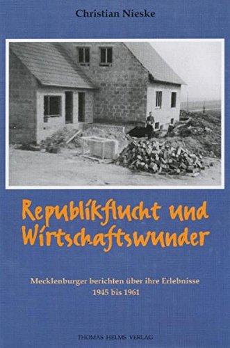 Republikflucht und Wirtschaftswunder: Mecklenburger berichten über ihre Erlebnisse 1945-1961