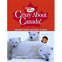 Crazy About Canada!: Amazing Things Kids Want to Know