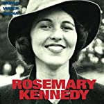 Rosemary Kennedy: The Legend of the Hidden Kennedy | World Watch Media