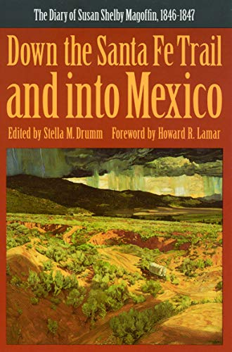 Down the Santa Fe Trail and into Mexico: The Diary of Susan Shelby Magoffin, 1846-1847 (Yale Western Americana Paperbound, Yw-3.) (Santa Fe Trail Books)