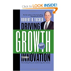 Driving Growth Through Innovation: How Leading Firms Are Transforming Their Futures (Business) Robert B. Tucker