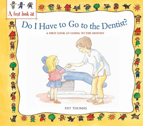 Do I Have to Go to the Dentist?: A First Look at Healthy Teeth (A First Look at...Series)