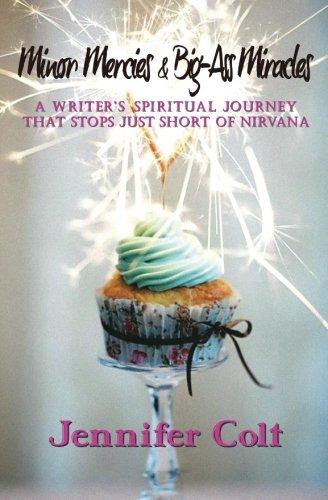 Download Minor Mercies & Big-Ass Miracles: A Writer's Spiritual Journey That Stops Just Short of Nirvana PDF
