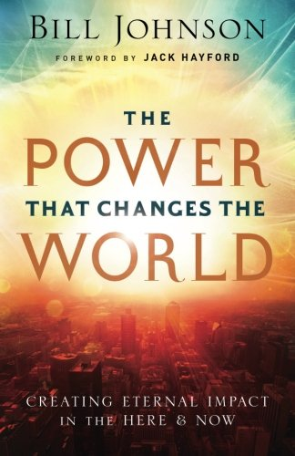 The Power That Changes the World: Creating Eternal Impact in the Here and - Stores Mall Redding