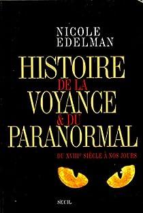 Histoire de la voyance et du paranormal. Du XVIIIe siècle à nos jours par Edelman