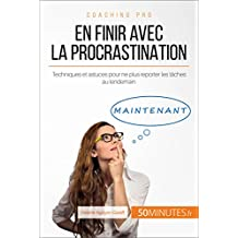 En finir avec la procrastination: Techniques et astuces pour ne plus reporter les tâches au lendemain (Coaching pro t. 62) (French Edition)