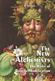 The New Alchemists : The Risks of Genetic Modification, Bizzarri, M., 1845646622