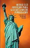 Quince (15) Consejos para Ganar Casos de Inmigracion, Charles Jerome Ware, 1462068952