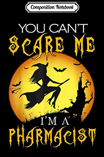 Phd Comics Halloween (Composition Notebook: You Cant Scare Me Im Pharmacist Halloween Costume Gifts  Journal/Notebook Blank Lined Ruled 6x9 100)