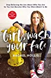 Girl, Wash Your Face: Stop Believing the Lies About Who You Are so You Can Become Who You Were Meant to Be by  Rachel Hollis in stock, buy online here