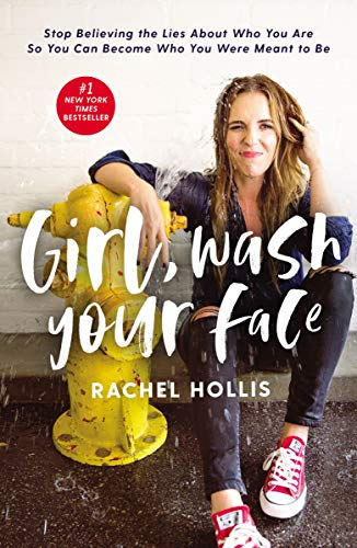 Book cover from Girl, Wash Your Face: Stop Believing the Lies About Who You Are so You Can Become Who You Were Meant to Be by Rachel Hollis