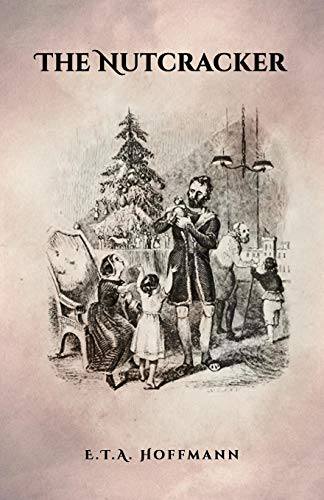 The Nutcracker: The Original 1853 Edition With -