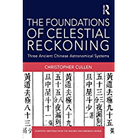 The Foundations of Celestial Reckoning: Three Ancient Chinese Astronomical Systems (Scientific Writings from the Ancient and Medieval World) (English Edition)