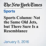 Sports Column: Not the Same Old Jets, but There Sure Is a Resemblance | William C. Rhoden
