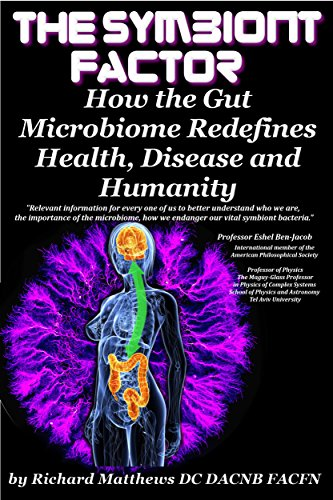 Book: The Symbiont Factor - How the Gut Bacteria Microbiome Redefines Health, Disease and Humanity by Dr. Richard Matthews, DC DACNB FACFN